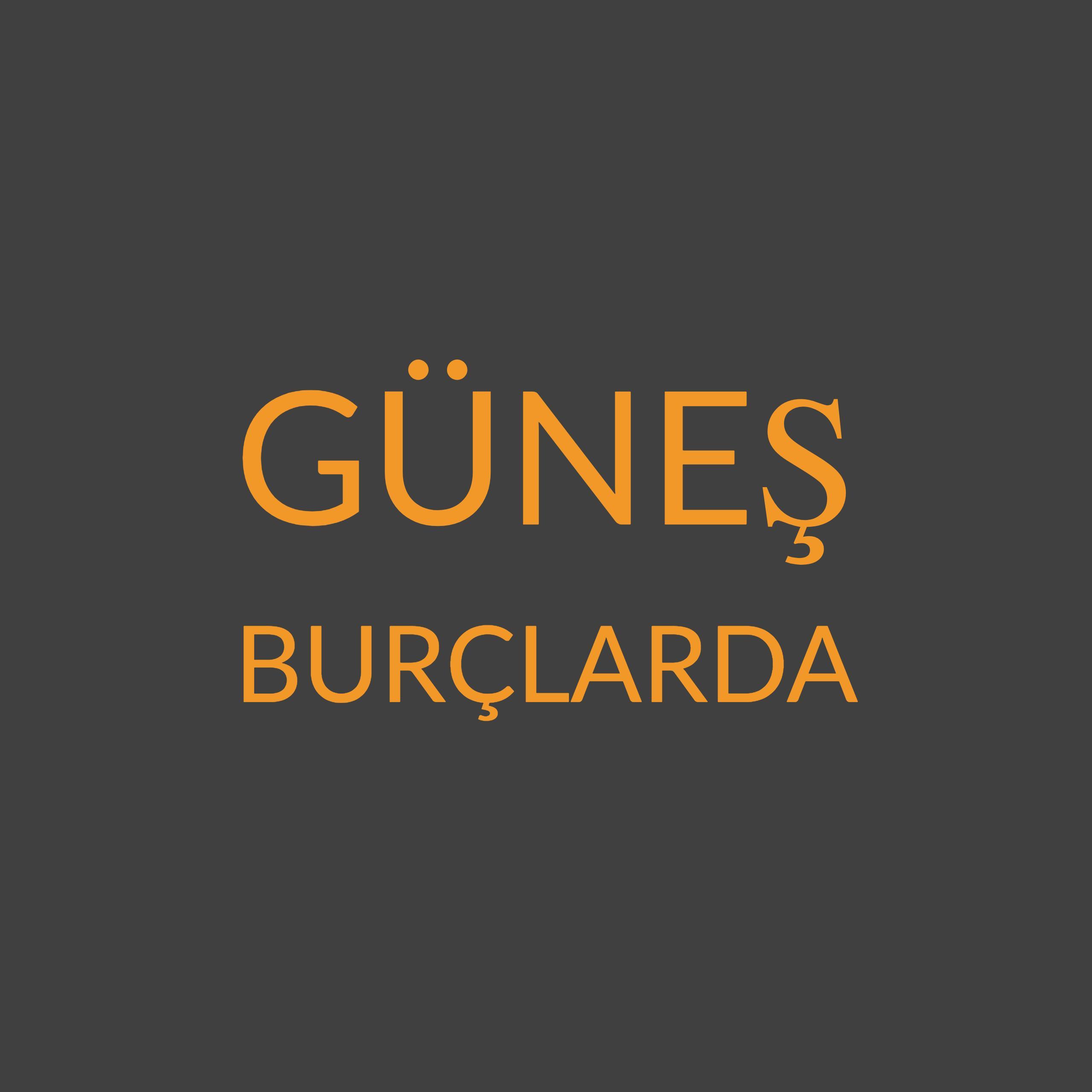 GÜNEŞ BURÇLARDA_